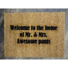 doormat Welcome to the Home of Mr & Mrs Awesome pants. $40.00, via Etsy.