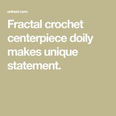 Fractal crochet centerpiece doily makes unique statement.