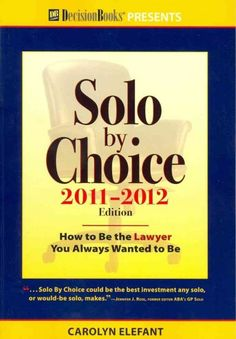 Solo by Choice : How to Be the Lawyer You Always Wanted to Be - KF300 .E44 2011