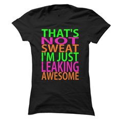 Sweat out your awesomeness every workout | Get it here ==> https://www.sunfrog.com/Fitness/Thats-not-Sweat.html?67395