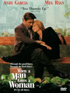 When a Man Loves a Woman Meg Ryan, Andy Garcia, Tina Majorino (1994).  I'm a sucker for a good love story.