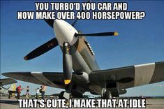 This is a RAF Supermarine Spitfire powered by a hairy Griffon engine; these WWII monsters could crank more than horsepower at ft alt thanks to a Rolls-Royce Griffon supercharged engine Aviation Quotes, Aviation Humor, Aviation Technology, Pilot Humor, Car Humor, Jet Fighter Pilot, Fighter Jets, Airplane Humor, Airplane Quotes