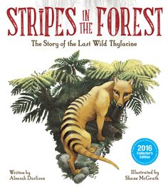 Stripes in the Forest: The Story of the Last Wild Thylacine by Aleesah Darlison Endangered Species, Hunting, Stripes, Books, Pictures, Safety Tips, Conference, Opportunity, Wolf