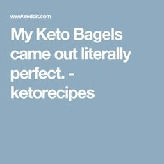 My Keto Bagels came out literally perfect. - ketorecipes