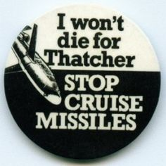 Cruise Missiles; I won't die for Thatcher Stop Cruise Missiles from the Badge Collectors Circle Archive
