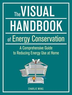 From the author of the best-selling The Visual Handbook of Building and Remodeling (over 300,000 copies sold in all three editions), comes a new book in the same graphic format that explains how to reduce energy use in the home.