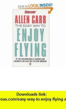 Easy Way to Enjoy Flying (Allen Carrs Easy Way) (9780140278378) Allen Carr , ISBN-10: 0140278370  , ISBN-13: 978-0140278378 ,  , tutorials , pdf , ebook , torrent , downloads , rapidshare , filesonic , hotfile , megaupload , fileserve