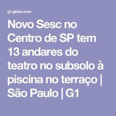 Novo Sesc no Centro de SP tem 13 andares do teatro no subsolo à piscina no terraço | São Paulo | G1
