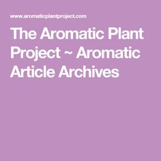 The Aromatic Plant Project ~ Aromatic Article Archives