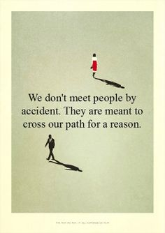we don't meet people by accident...