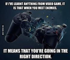 Si algo has aprendido de los videojuegos es que cuando encuentras enemigos es porque vas en la dirección correcta.