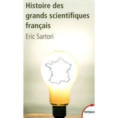 Histoire des grands scientifiques français : D'Ambroise Paré à Pierre et Marie Curie - Eric Sartori et Pierre-Gilles de Gennes