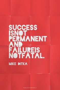 Success is not permanent and failure is not fatal. - Mike Ditka | Welcome Beautiful made this with Spoken.ly