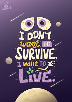 I don't want to survive I want to live. <3 Wall-E <3