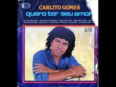 CARLITO GOMES - Quero ter seu amor (visite no Orkut conheço tudo de músi...