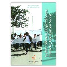 Sujetos Sociales, Organizaciones, Conflicto, Intervención Social - Universidad del Valle http://www.librosyeditores.com/tiendalemoine/3676-sujetos-sociales-organizaciones-conflicto-intervencion-social--9789587650648.html Editores y distribuidores
