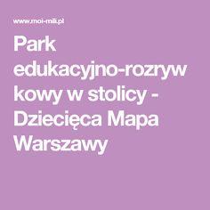 Park edukacyjno-rozrywkowy w stolicy - Dziecięca Mapa Warszawy