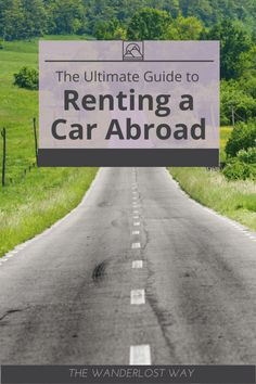 Whether you're renting a car in Scotland, Ireland, Italy or anywhere in between, this rental car guide has everything you need to know about road tripping abroad