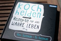 kochbuch deckblatt | kochhelden-rezepte-fuer-das-wahre-leben - Beas Gedankensprudler ...