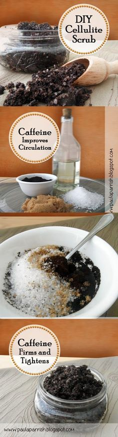 DIY Cellulite Scrub ½ Cup of Fresh Ground Coffee ¼ Cup of Sea Salt ¼ Cup of Brown Sugar ¼ Cup of Sweet Almond Oil or Olive Oil