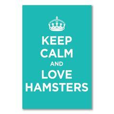 KEEP CALM & LOVE HAMSTERS