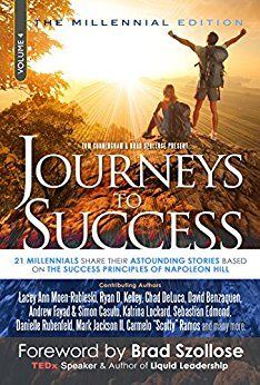 This is my latest book in the Journeys to Success series: The Millennial Edition...https://www.amazon.com/Journeys-Success-Millennials-Astounding-Principles-ebook/dp/B01N09HDC3/ref=sr_1_1?s=digital-text&ie=UTF8&qid=1478814667&sr=1-1&keywords=journeys+to+success+millennial