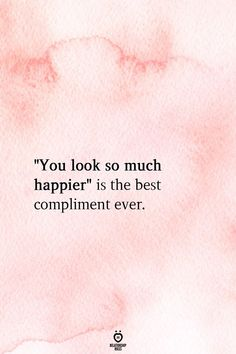"You look so much happier is the best compliment ever. You look so much happier"" is the best compliment ever. Now Quotes, Cute Quotes, Words Quotes, Quotes To Live By, Funny Quotes, Being Happy Quotes, Right Time Quotes, Happy Heart Quotes, Take Care Quotes"