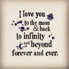 "For my grandson, who doesn't care about ""the moon and back,"" but who truly gets ""to infinity and beyond."""