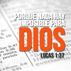 Porque nada hay imposible para DIOS... Lucas 1:37  #vida #amor #frases #biblia