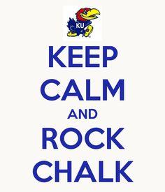 Keep Calm & Rock Chalk...JAYHAWK!