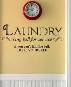 Laundry...ring bell for service. If you can't find the bell, do it yourself.