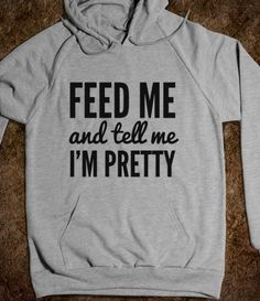 Feed me and tell me I'm pretty t-shirt (icl82ip)