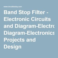 Band Stop Filter - Electronic Circuits and Diagram-Electronics Projects and Design