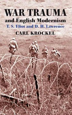 War trauma and English modernism : T. S. Eliot and D. H. Lawrence / Carl Krockel http://fama.us.es/record=b2654059~S5*spi