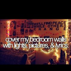 "this is a funny thing for a ""bucket list."" but I've been wanting to make my room more homey for a long time!!"