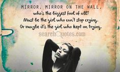 Mirror Mirror On The Wall Whos The Biggest Fool Of All Quotes, Quotations & Sayings 2020 Hurt Quotes, Me Quotes, Qoutes, Quote Finder, Complicated Love, Broken Soul, Insightful Quotes, Wolf Quotes, My Demons