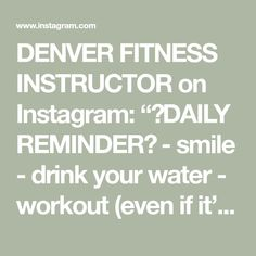 """DENVER FITNESS INSTRUCTOR on Instagram: """"✨DAILY REMINDER✨ - smile - drink your water - workout (even if it's 15 min) - remember why you started - spread love & positivity…"""" Remember Why You Started, Spread Love, Daily Reminder, Denver, Positivity, Smile, Workout, Math Equations, Drinks"""