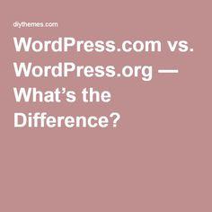WordPress.com vs. WordPress.org — What's the Difference?