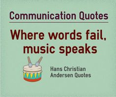 ShareShareMain Topic: Communication Related Topics: Word, Music, Failure, Speak Where words fail, music speaks. Author: Hans Christian Anderson. Quotation Reference: http://www.brainyquote.com/quotes/quotes/h/hanschrist192604.html ShareShare  http://www.braintrainingtools.org/skills/when-words-fail-music-speaks-quote/