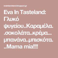 Eva In Tasteland: Γλυκό ψυγείου..Καραμέλα..σοκολάτα..κρέμα...μπανάνα..μπισκότα...Mama mia!!!!