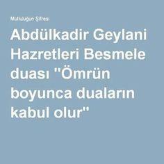 """Abdülkadir Geylani Hazretleri Besmele duası """"Ömrün boyunca duaların kabul olur"""" Religion, Poems, Prayers, Faith, Sayings, Quotes, Life, Islamic, Favori"""