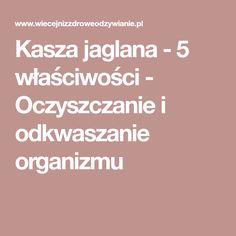 Kasza jaglana - 5 właściwości - Oczyszczanie i odkwaszanie organizmu