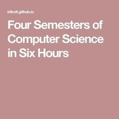 Four Semesters of Computer Science in Six Hours #ComputersAreAwesome
