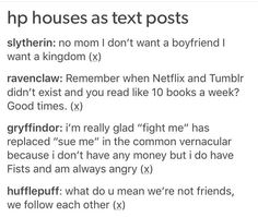 The houses as text posts. Always thought I was Gryffindor by the Ravenclaw quote really speaks to me Harry Potter Texts, Harry Potter Houses, Hogwarts Houses, Harry Potter Fandom, Tumblr Posts, No Muggles, Yer A Wizard Harry, Fandoms, Harry Potter Universal
