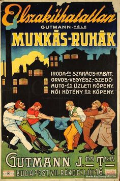 Elszakíthatatlan munkásruhák 1925 Retro Ads, Vintage Ads, Vintage Posters, Illustrations And Posters, Mail Art, Hungary, Budapest, Advertising, Humor