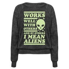 Works well with others and by others I mean aliens. This funny shirt is perfect for people trapped on this earth who dreams of being abducted by extra terrestrial.