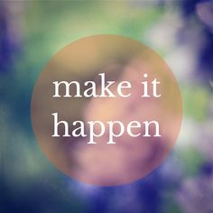 make it happen! Click on this image to see the biggest selection of life tips and positive quotes!