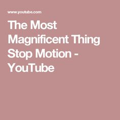 The Most Magnificent Thing Stop Motion The Most Magnificent Thing, Stop Motion, Youtube, Youtubers, Youtube Movies