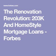 The Renovation Revolution: 203K And HomeStyle Mortgage Loans - Forbes