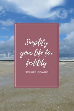 Simplify your Schedule and your Life for Fertility - To Make a Mommy